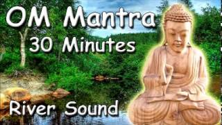 MUSIC FOR MEDITATION Om mantra 30 minutes meditation with river sound and buddhist chant