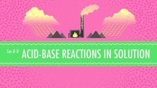 Acid-Base Reactions in Solution: Crash Course Chemistry #8