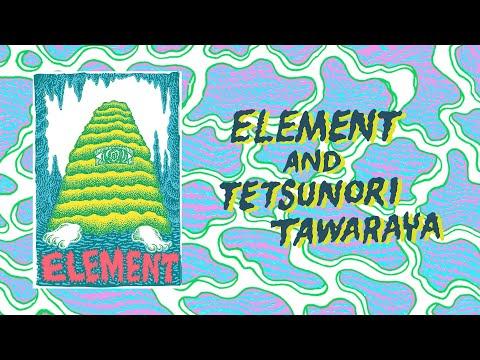 Element and Tetsunori Tawaraya