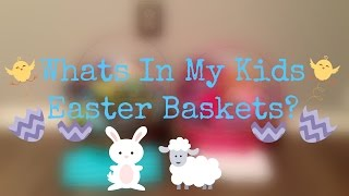 Whats In My Kids Easter Baskets 2015!