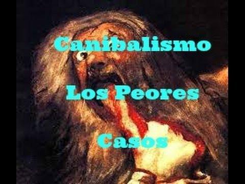 Canibalismo Los Peores Casos