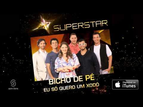 Bicho De Pé - Eu Só Quero Um Xodó (superstar) video