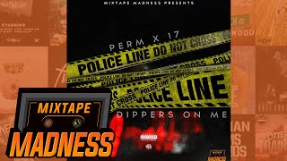 17 x Perm - Dippers On Me | @MixtapeMadness
