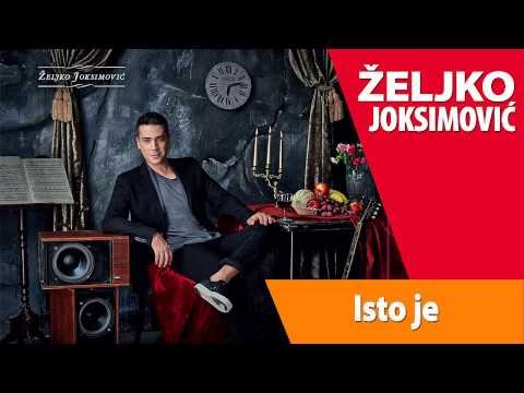 Zeljko Joksimovic - Isto Je