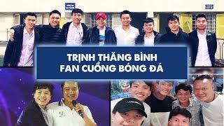Trịnh Thăng Bình - Fan Cuồng U23 Và Bóng Đá Việt Nam | Gia Đình Việt
