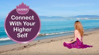 Connect With Your Higher Self - Guided Meditation