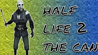 HALF LIFE 2 | THE CAN