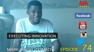 EXECUTING INNOVATION (Mark Angel Comedy) (Episode 74)