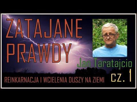 ZATAJANE PRAWDY - REINKARNACJA I WCIELENIA DUSZY NA ZIEMI - Jan Taratajcio - 14.08.2017 R.
