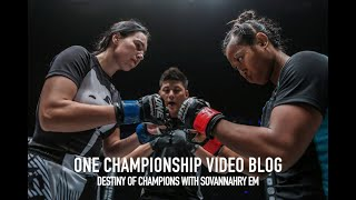 ONE Championship Video Blog: Destiny of Champions with Sovannahry Em