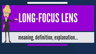 What is LONG-FOCUS LENS? What does LONG-FOCUS LENS mean? LONG-FOCUS LENS meaning & explanation