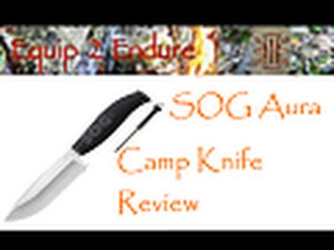 SOG Aura Camp Knife Review. Equip 2 Endure