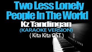 TWO LESS LONELY PEOPLE IN THE WORLD - KZ Tandingan (KARAOKE VERSION) (Kita Kita OST)