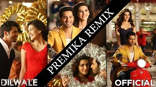 Premika Remix - Dilwale | Varun Dhawan | Kriti Sanon | DJ Chetas Mix