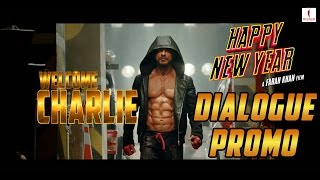 WELCOME CHARLIE! Happy New Year Official Dialogue Promo | Deepika Padukone, Shah Rukh Khan