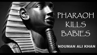 Pharaoh Kills Babies | Nouman Ali Khan