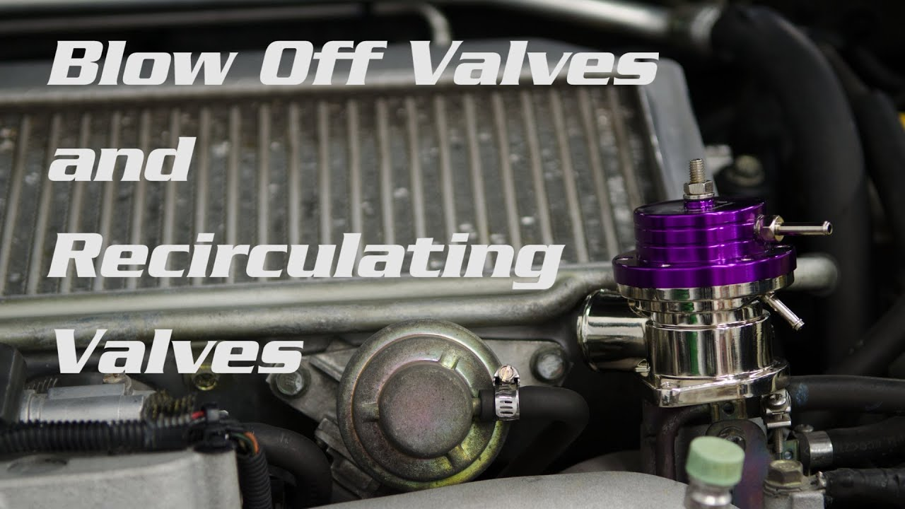 Recirculating Valves Vs Blow Off Valves Youtube