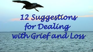12 Suggestions for Dealing with Grief and Loss