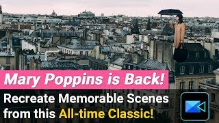Mary Poppins is Back! Recreate Memorable Scenes with PowerDirector Video Editor