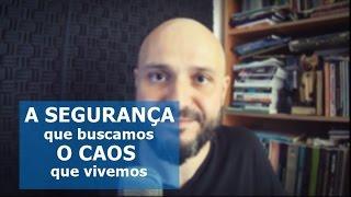 A segurança que buscamos e o caos que vivemos - Flavio Siqueira