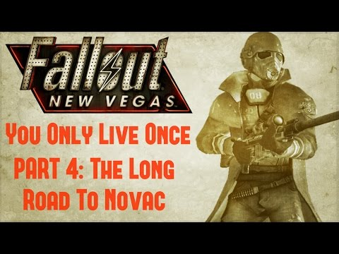 Fallout New Vegas: You Only Live Once - Part 4 - The Long Road to Novac