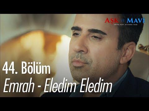 Emrah - Eledim Eledim - Aşk ve Mavi 44. Bölüm