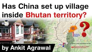 Bhutan China Border Dispute - Has China set up village inside Bhutan territory? #UPSC #IAS