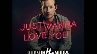 Hudson Moore Just Wanna Love You