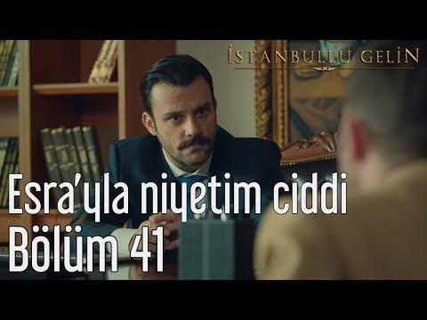 İstanbullu Gelin 41. Bölüm - Esra'yla Niyetim Ciddi