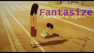 Fantasize - Paranoia Agent