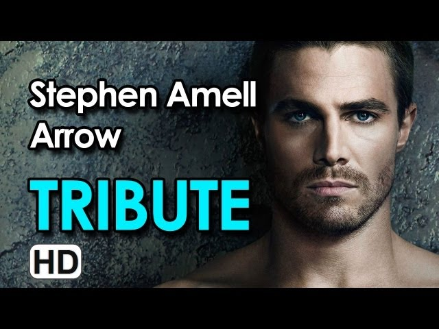 Stephen Amell - Arrow Tribute