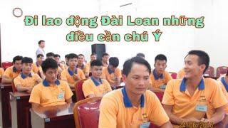 Đi lao động Đài Loan những điều cần chú ý.