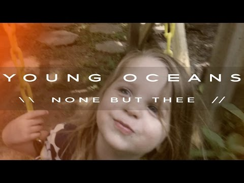 Young Oceans - None But Thee