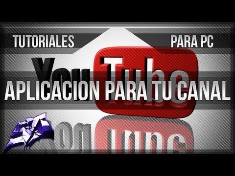 [Tutoriales PC] - Como crear la Aplicación para tu canal de Youtube