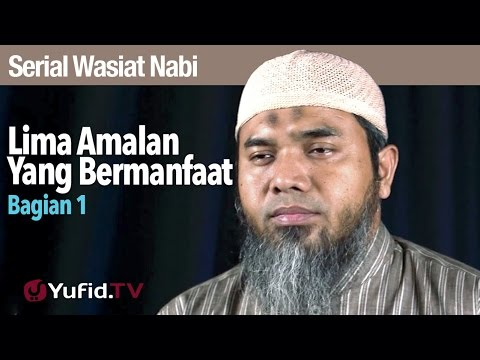 Serial Wasiat Nabi 67:  Lima Amalan Yang Bermanfaat Bagian 1 - Ustadz Afifi Abdul Wadud