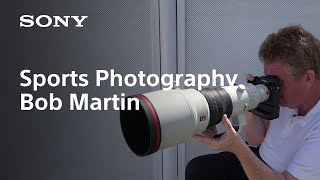 Bob Martin - Tips from a Legendary Sports Photographer | Sony | α