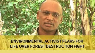 Environmental activist fears for life over forest destruction fight