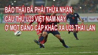 Báo Thái Đã Thừa Nhận Cầu Thủ Này Của U23 Việt Nam Ở Một Đẳng Cấp Khác Xa U23 Thái Lan