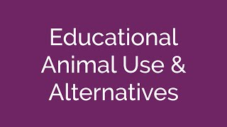 S1 W12 Educational Animal Use and Alternatives