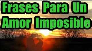 Frases De Amor Hermosas, Frases Para Un Amor Imposible