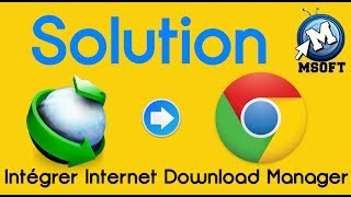 IDM | Intégrer Internet Download Manager à Google Chrome | Msoft | (Darija)