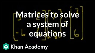 Matrices to solve a system of equations | Matrices | Precalculus | Khan Academy