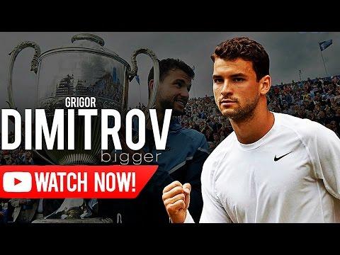 Grigor Dimitrov - Bigger ᴴᴰ