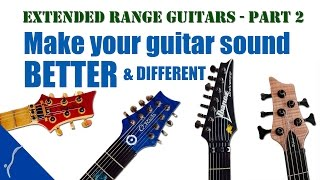 Extended Range Guitars - Part 2: Make your guitar sound better & different