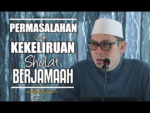 Ceramah Umum: Permasalahan Dan Kekeliruan Sholat Berjamaah - Ustadz Ahmad Zainuddin, Lc