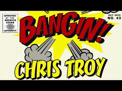 Chris Troy - Bangin!