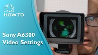 Best Video Settings for the Sony A6300
