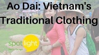 """Ao Dai: Vietnam's Traditional Clothing"" - practice English with Spotlight"