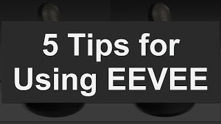 5 EEVEE Tips You Should Know: Blender 2.8 Tutorial
