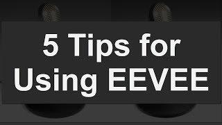 5 EEVEE Tips You Should Know: Blender 2.8 Tutorial
